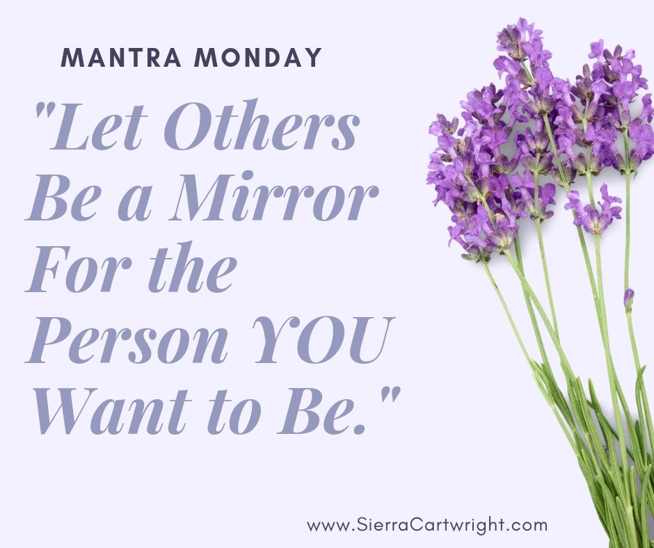 Let others be a mirror - Mantra Monday with Sierra